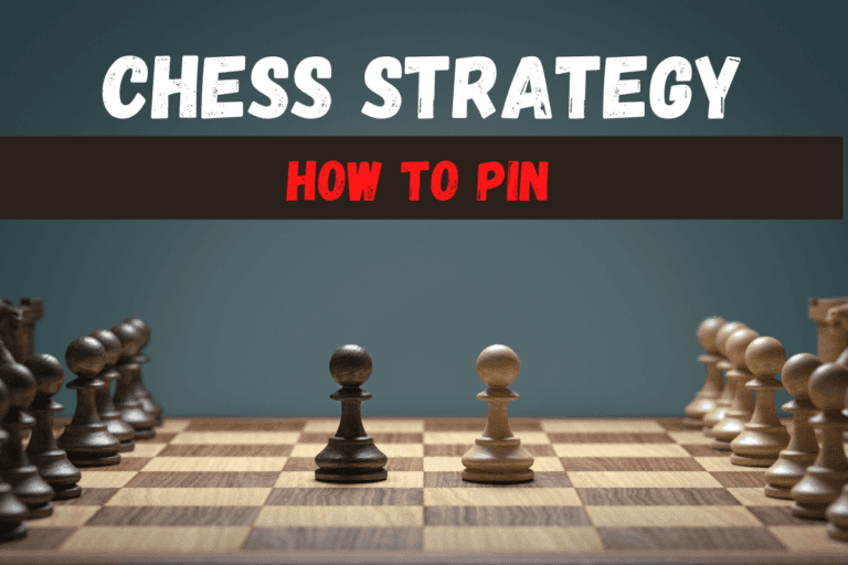 Pin in Chess Strategy: (5 Types) Escape, Offense & Defense