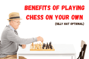 Playing chess by yourself.