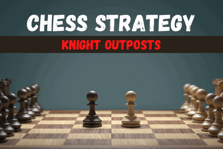Outposts in Chess – Understand the Strategic Value of Outposts